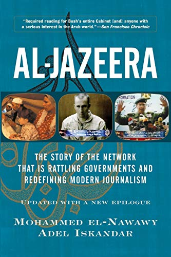 9780813341491: Al-jazeera: The Story of the Network That Is Rattling Governments and Redefining Modern Journalism