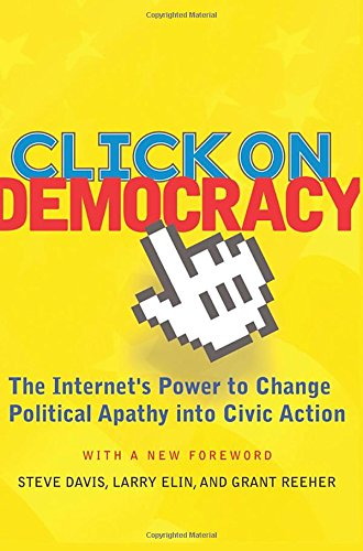 9780813341835: Click On Democracy: The Internet's Power To Change Political Apathy Into Civic Action