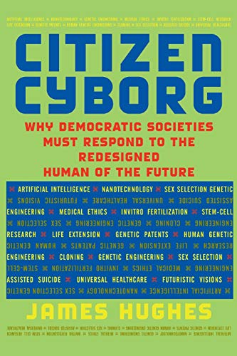 9780813341989: Citizen Cyborg: Why Democratic Societies Must Respond To The Redesigned Human Of The Future