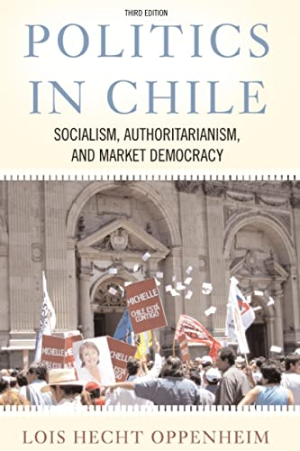 9780813342276: Politics In Chile: Socialism, Authoritarianism, and Market Democracy