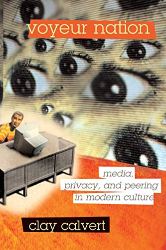 9780813342368: Voyeur Nation: Media, Privacy, And Peering In Modern Culture (Critical Studies in Communication and in Cultural Industries)