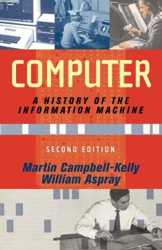 9780813342641: Computer: A History Of The Information Machine (The Sloan Technology Series)