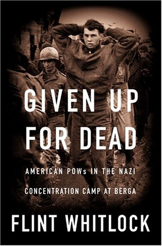 Given up for Dead. American GIs in the Nazi Concentration camp at Berga