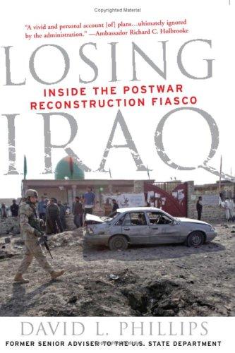 Losing Iraq - Inside the Postwar Reconstruction Fiasco: Phillips, David L.