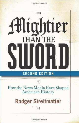 9780813343907: Mightier than the Sword: How the News Media Have Shaped American History, Second Edition