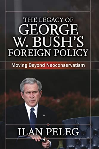 9780813344461: The Legacy of George W. Bush's Foreign Policy: Moving beyond Neoconservatism
