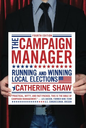 The Campaign Manager: Running and Winning Local Elections (Campaign Manager: Running & Winning ...