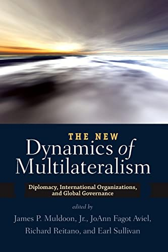 The New Dynamics of Multilateralism: Diplomacy, International: James P. Muldoon