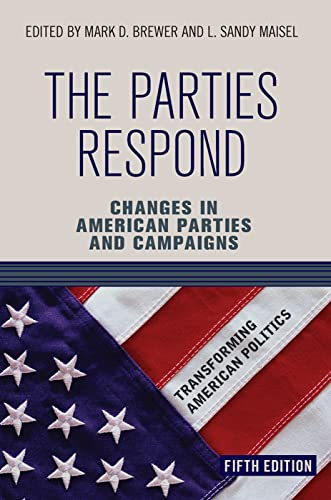 9780813346007: The Parties Respond: Changes in American Parties and Campaigns (Transforming American Politics)
