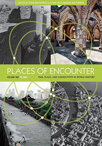9780813347370: Places of Encounter, Volume 1: Time, Place, and Connectivity in World History, Volume One: To 1600