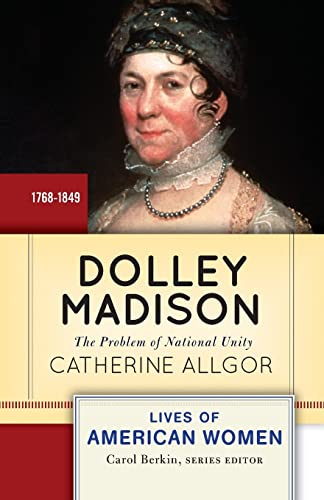 9780813347592: Dolley Madison: The Problem of National Unity (Lives of American Women)