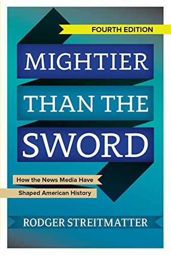 9780813349770: Mightier than the Sword: How the News Media Have Shaped American History