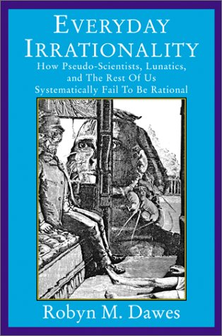 9780813365527: Everyday Irrationality: How Pseudo- Scientists, Lunatics, And The Rest Of Us Systematically Fail To Think Rationally