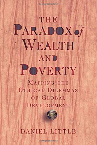9780813365930: The Paradox Of Wealth And Poverty: Mapping The Ethical Dilemmas Of Global Development