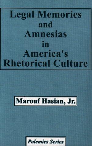 Legal memories and amnesias in America's rhetorical culture.: Hasian, Jr., Marouf.