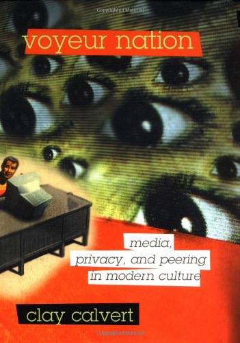 9780813366272: Voyeur Nation: Media, Privacy, and Peering in Modern Culture