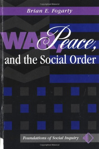 War, Peace, and the Social Order (Foundations of Social Inquiry): Brian Fogarty