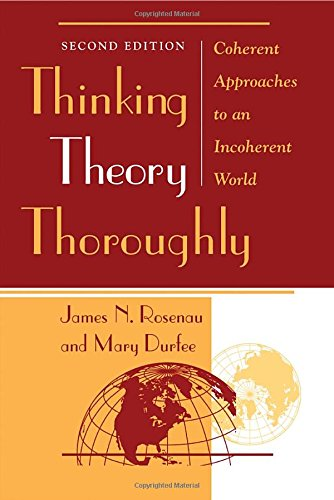Thinking Theory Thoroughly: Coherent Approaches to an: Rosenau, James N.
