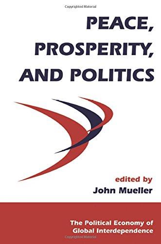 Peace, Prosperity, And Politics (Political Economy of: John Mueller