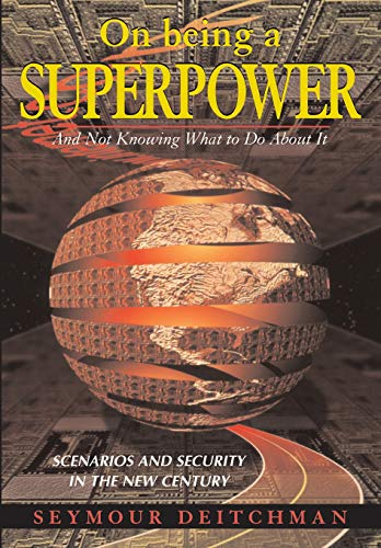 On Being A Superpower: And Not Knowing What To Do About It: Seymour J Deitchman