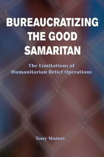 9780813367903: Bureaucratizing The Good Samaritan: The Limitations Of Humanitarian Relief Operations
