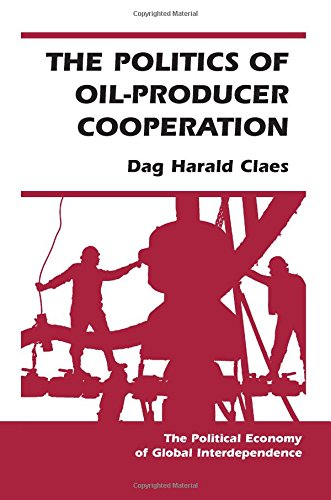 9780813368436: The Politics Of Oil-producer Cooperation (Political Economy of Global Interdependence)