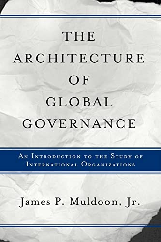 9780813368443: The Architecture Of Global Governance: An Introduction To The Study Of International Organizations