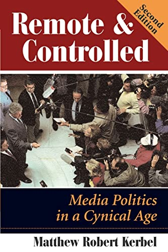 REMOTE AND CONTROLLED. MEDIA POLITICS IN A CYNICAL AGE