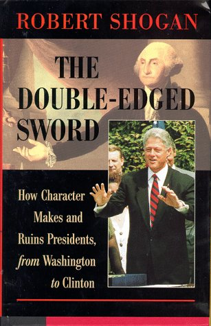9780813368726: The Double-edged Sword: How Character Makes And Ruins Presidents, From Washington To Clinton