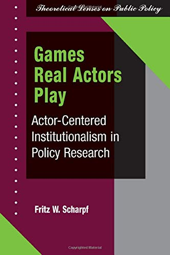 9780813368795: Games Real Actors Play: Actor-centered Institutionalism in Policy Research (Theoretical Lenses on Public Policy)