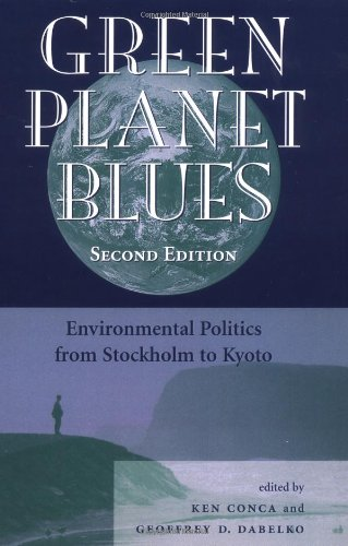GREEN PLANET BLUES. Environmental Politics from Stockholm to Kyoto.