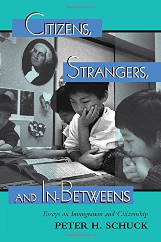 9780813368870: Citizens, Strangers, And In-betweens: Essays On Immigration And Citizenship (New Perspectives on Law, Culture, & Society)