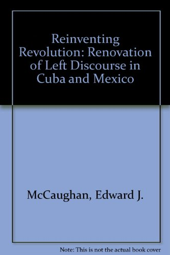Reinventing Revolution: The Renovation of Left Discourse in Cuba and Mexico