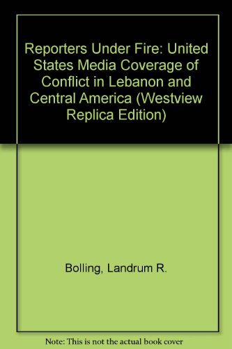 9780813370064: Reporters Under Fire: U.s. Media Coverage Of Conflicts In Lebanon And Central America (Westview Replica Edition)
