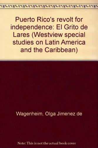 Puerto Rico's revolt for independence: El Grito de Lares (Westview special studies on Latin ...