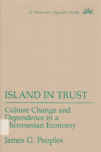 Island In Trust: Culture Change And Dependence In A Micronesian Economy (Westview Special Study): ...