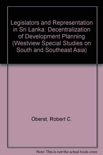 Legislators And Representation In Sri Lanka: The Decentralization Of Development Planning (Westview...