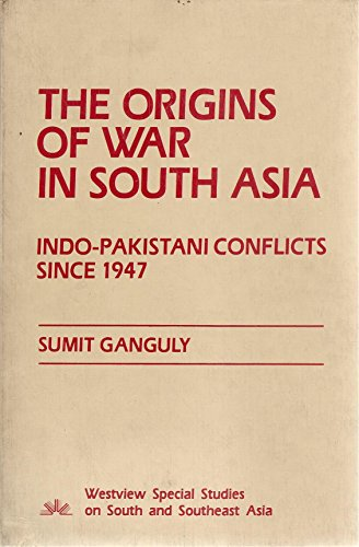 9780813371092: The Origins of War in South Asia: Indo-Pakistani Conflicts Since 1947