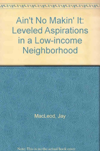 9780813371641: Ain't No Makin' It: Aspirations and Attainment in a Low-Income Neighborhood