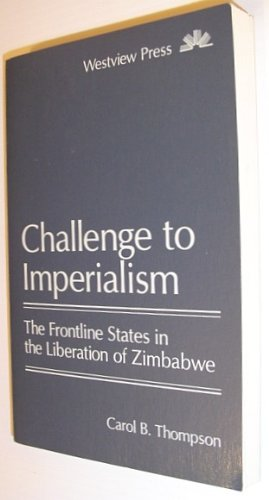 Challenge to Imperialism: The Frontline States in the Liberation of Zimbabwe: Carol B. Thompson
