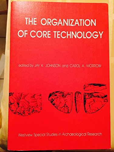 9780813372532: The Organization Of Core Technology (Westview Special Studies in Archaeological Research)