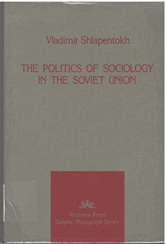 The Politics Of Sociology In The Soviet Union (Delphic monograph series): Shlapentokh, Vladimir