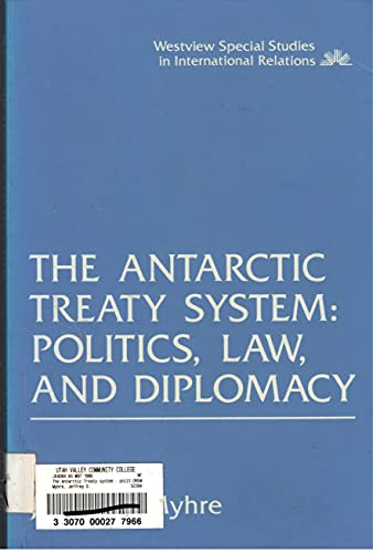 9780813372860: The Antarctic Treaty System: Politics, Law, And Diplomacy (Westview Special Studies in International Relations)