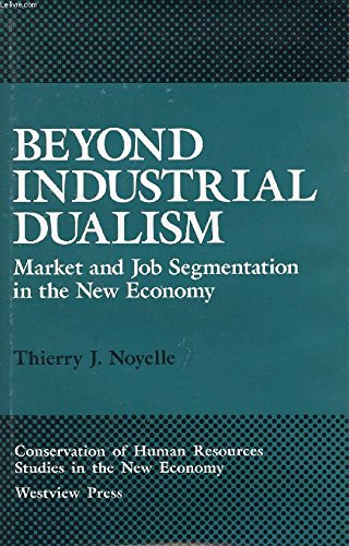 9780813373010: Beyond Industrial Dualism: Market And Job Segmentation In The New Economy (Conservation of Human Resources, Studies in the New Economy)