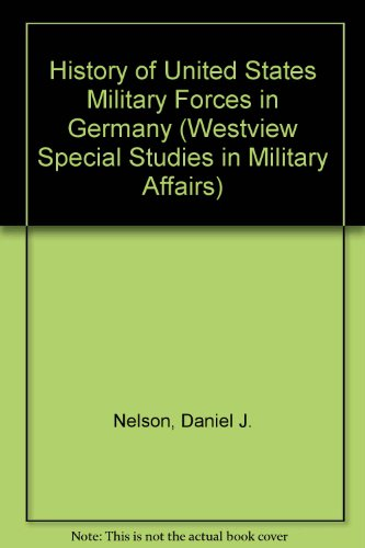 9780813373331: A History Of U.s. Military Forces In Germany (WESTVIEW SPECIAL STUDIES IN MILITARY AFFAIRS)