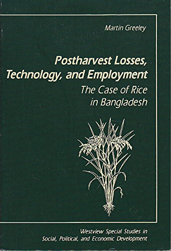 Postharvest Losses, Technology, and Employment: The Case of Rice in Bangladesh (Westview Special ...