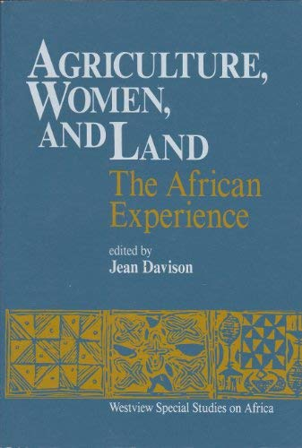 Agriculture, Women, and Land: The African Experience: Editor-Jean Davison
