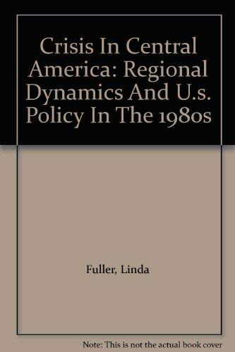 9780813374314: Crisis In Central America: Regional Dynamics And U.s. Policy In The 1980s