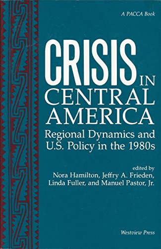 9780813374321: Crisis In Central America: Regional Dynamics And U.s. Policy In The 1980s (PACCA Books)