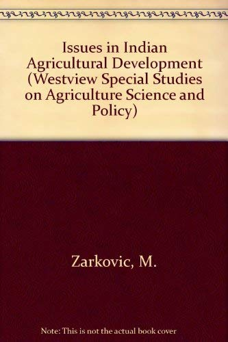 Issues in Indian Agricultural Development (Westview Special: M. Zarkovic